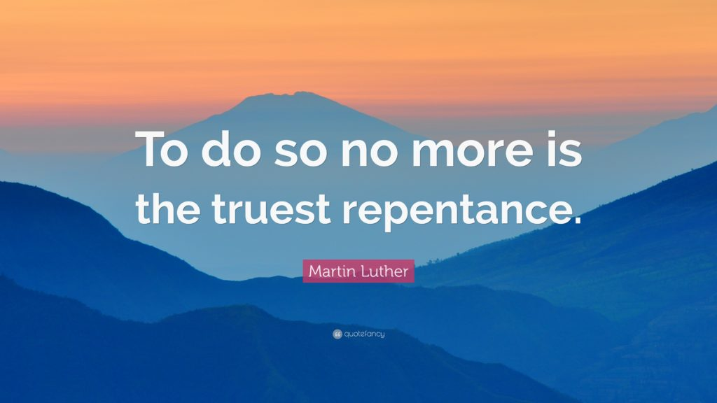 470740-Martin-Luther-Quote-To-do-so-no-more-is-the-truest-repentance